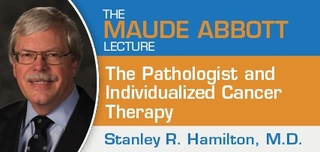 Maude Abbott Lecture 2018: The Pathologist and Individualized Cancer Therapy by Stanley R. Hamilton, M.D.