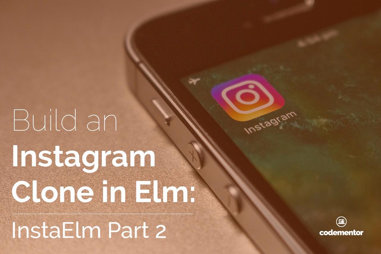 Build an Instagram Clone in Elm: InstaElm Part 2