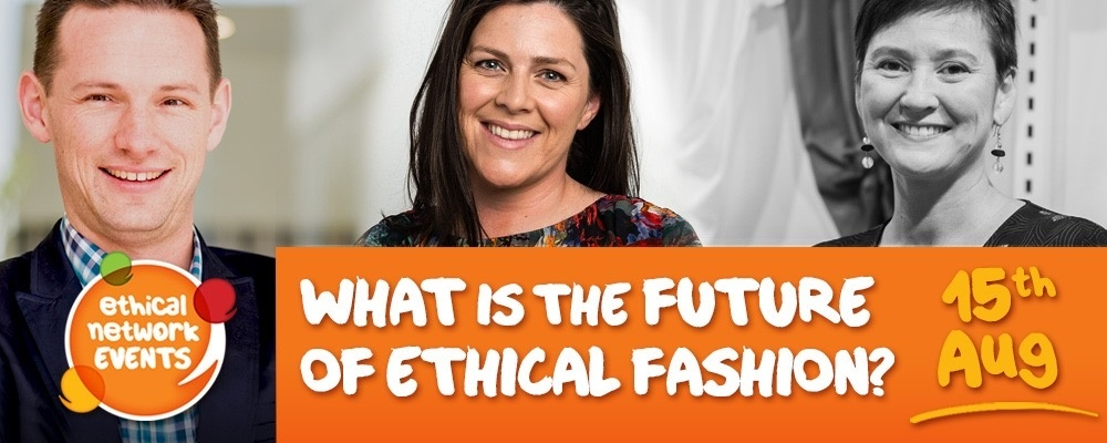 WHAT IS THE FUTURE OF ETHICAL FASHION? WHY? Event Banner