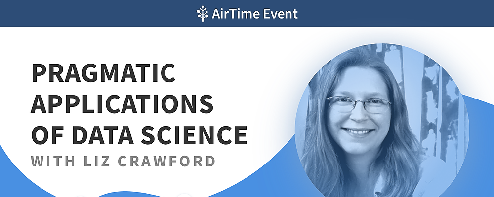 AirTime Event | Pragmatic Applications of Data Science with Liz Crawford Event Banner