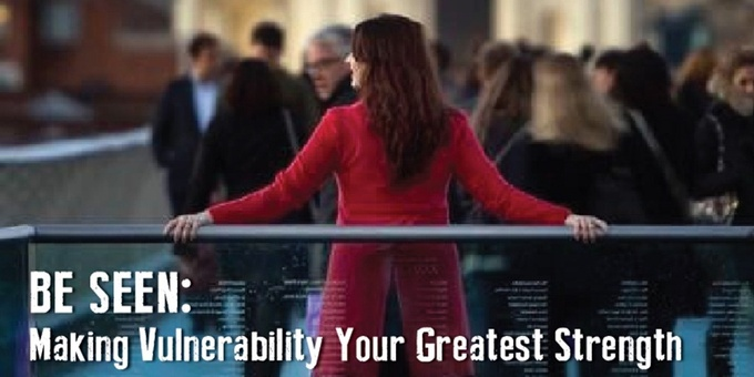 Be Seen: Making Vulnerability Your Greatest Strength Event Banner