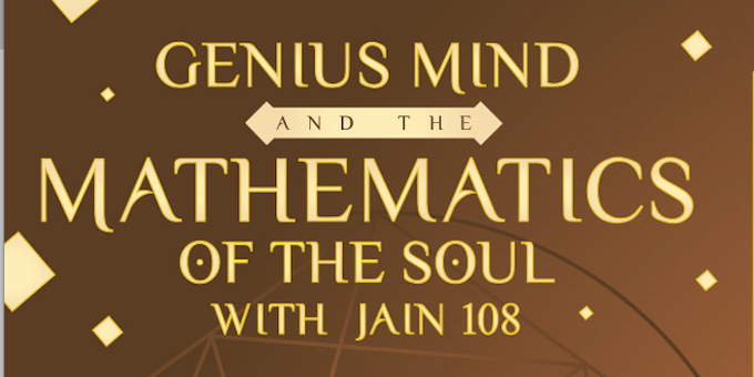 GENIUS MIND AND THE MATHEMATICS OF THE SOUL WITH JAIN108 Event Banner