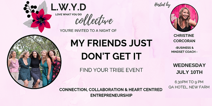 My Friends Just Don't Get It!  LWYD (Love What You Do)Collective July Event Event Banner