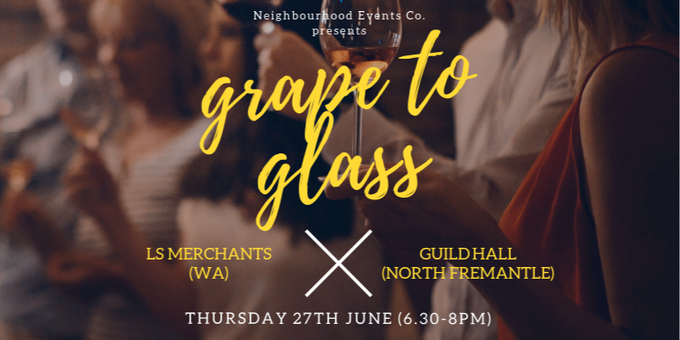 Grape to Glass #21 - LS Merchants (WA) @ Guildhall (North Fremantle) Event Banner