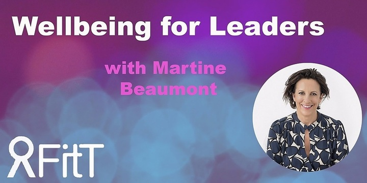 FitT eWorkshop - Wellbeing for Leaders with Martine Beaumont Event Banner