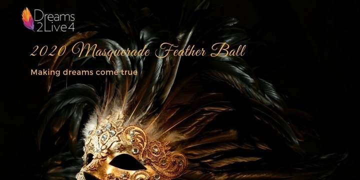 Dreams2Live4's Masquerade Feather Ball 2020 Event Banner