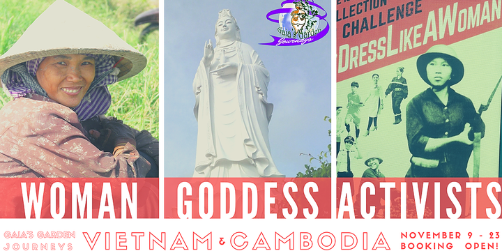 Gaia's Garden Journeys to Vietnam & Cambodia, WOMEN | GODDESS | ACTIVISTS, November 9th - 23rd Event Banner