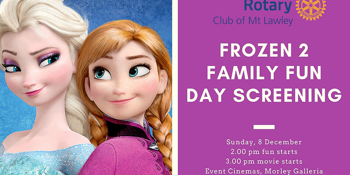 Rotary Club of Mt Lawley Family Fun Day Screening of Frozen 2 Event Banner