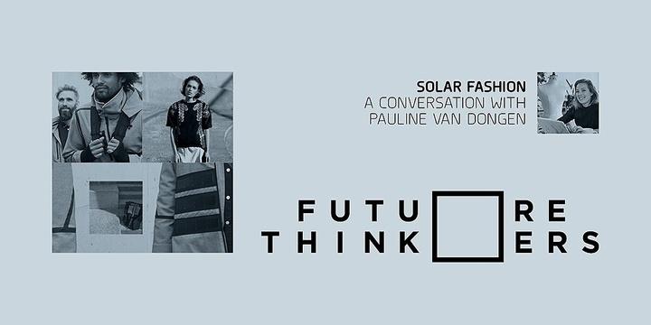 Future Thinkers | Solar Fashion: A conversation with designer Pauline van Dongen Event Banner