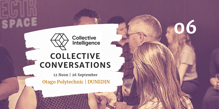 Collective Conversations 06 - Dunedin Event Banner