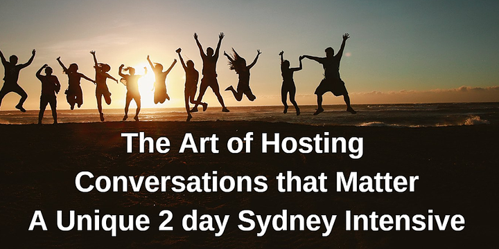 The Art of Hosting  Conversations that Matter - A Unique 2 day Sydney Intensive Event Banner