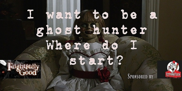Frightfully Good Sunday Sessions - I want to be a Ghost Hunter Where Do I start? Event Banner
