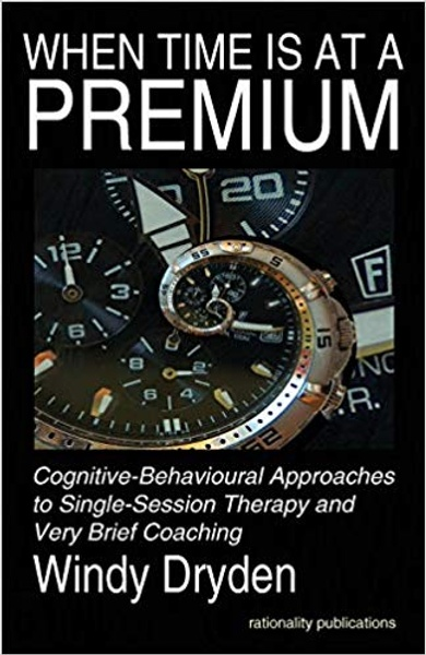"""When Time is at a Premium: Cognitive- Behavioural Approaches to Single Session Therapy and Very Brief Coaching"""
