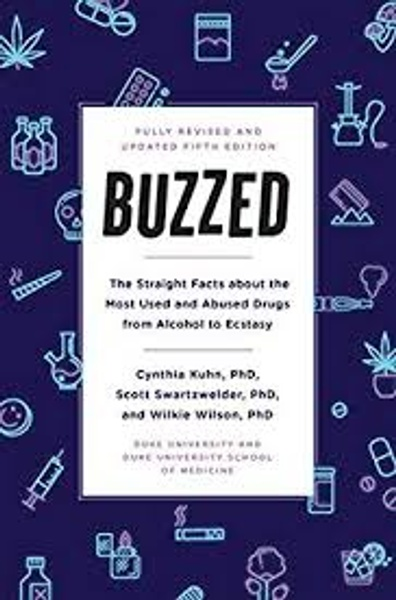 """Buzzed: The Straight Facts About the Most Used and Abused Drugs from Alcohol to Ecstasy 5th edition"""