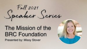 Speaker Series: The Mission of the BRC Foundation