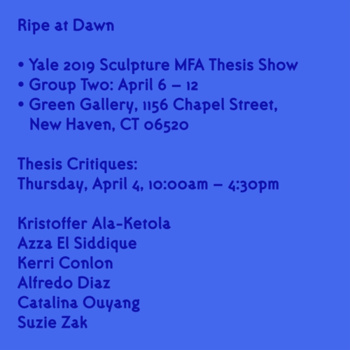 "Poster for Group 2 of the Sculpture MFA Thesis Show in Spring 2019, ""Ripe at Dawn"""