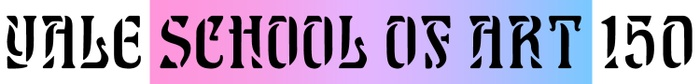 "This is a still image of the words ""Yale School of Art 150"" in which the words ""School of Art"" are placed against a color gradient that moves from pink to purple to blue, left-to-right."