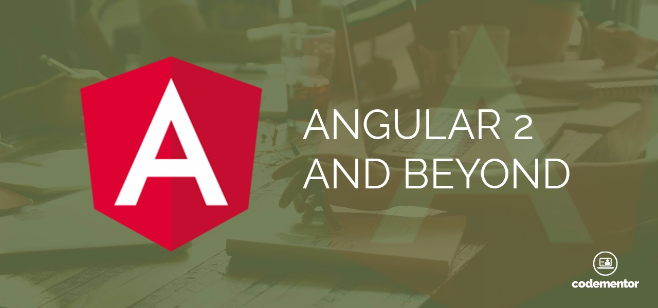 Angular 2 and Beyond: 7 Framework Highlights You Need to Know