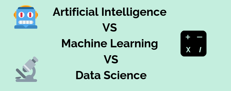 Artificial Intelligence VS Machine Learning VS Data Science