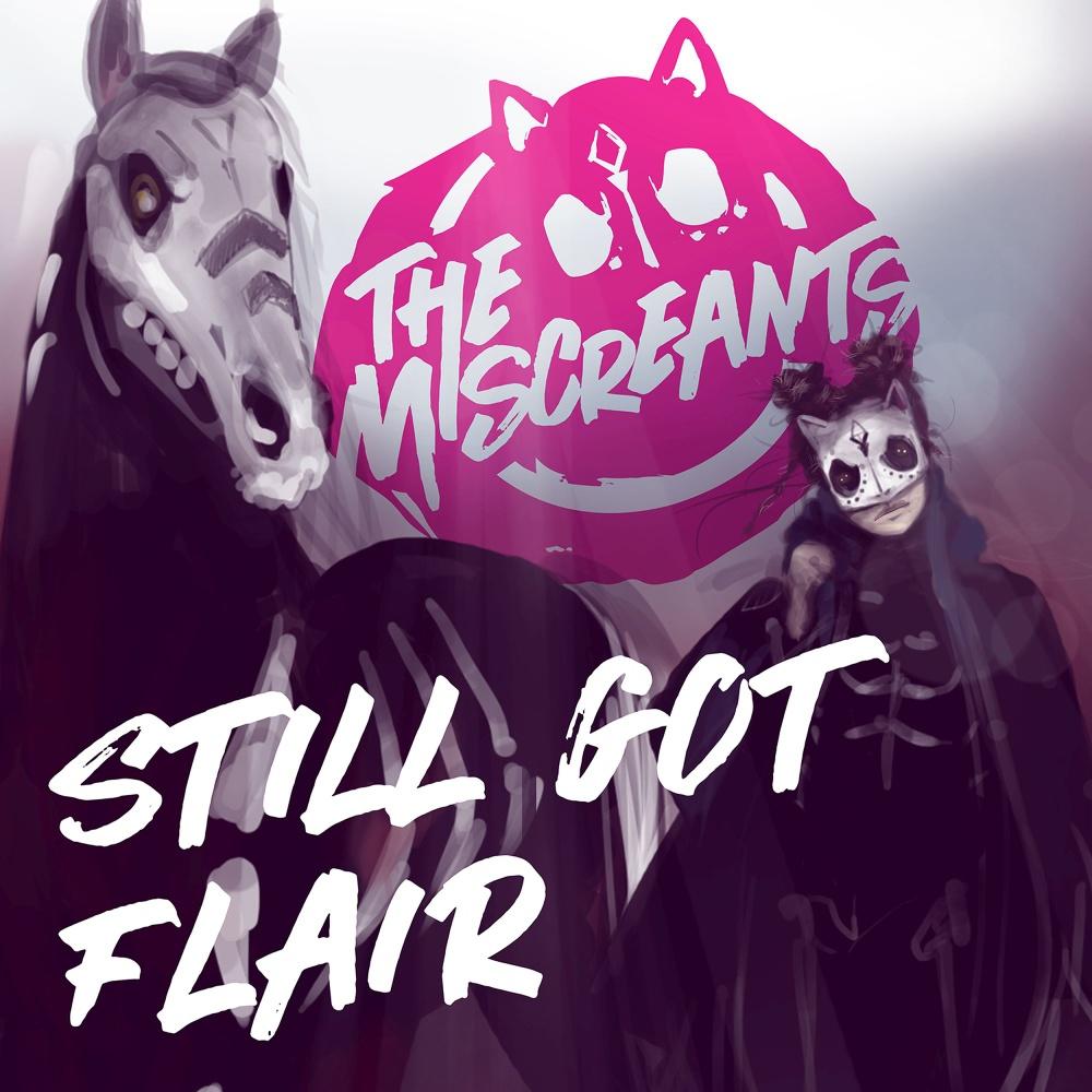"Miscreants ""Still got flair"""