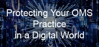 Protecting Your OMS Practice in a Digital World