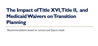 The Impact of Title XVI, Title II, and Medicaid Waivers on Transition Planning