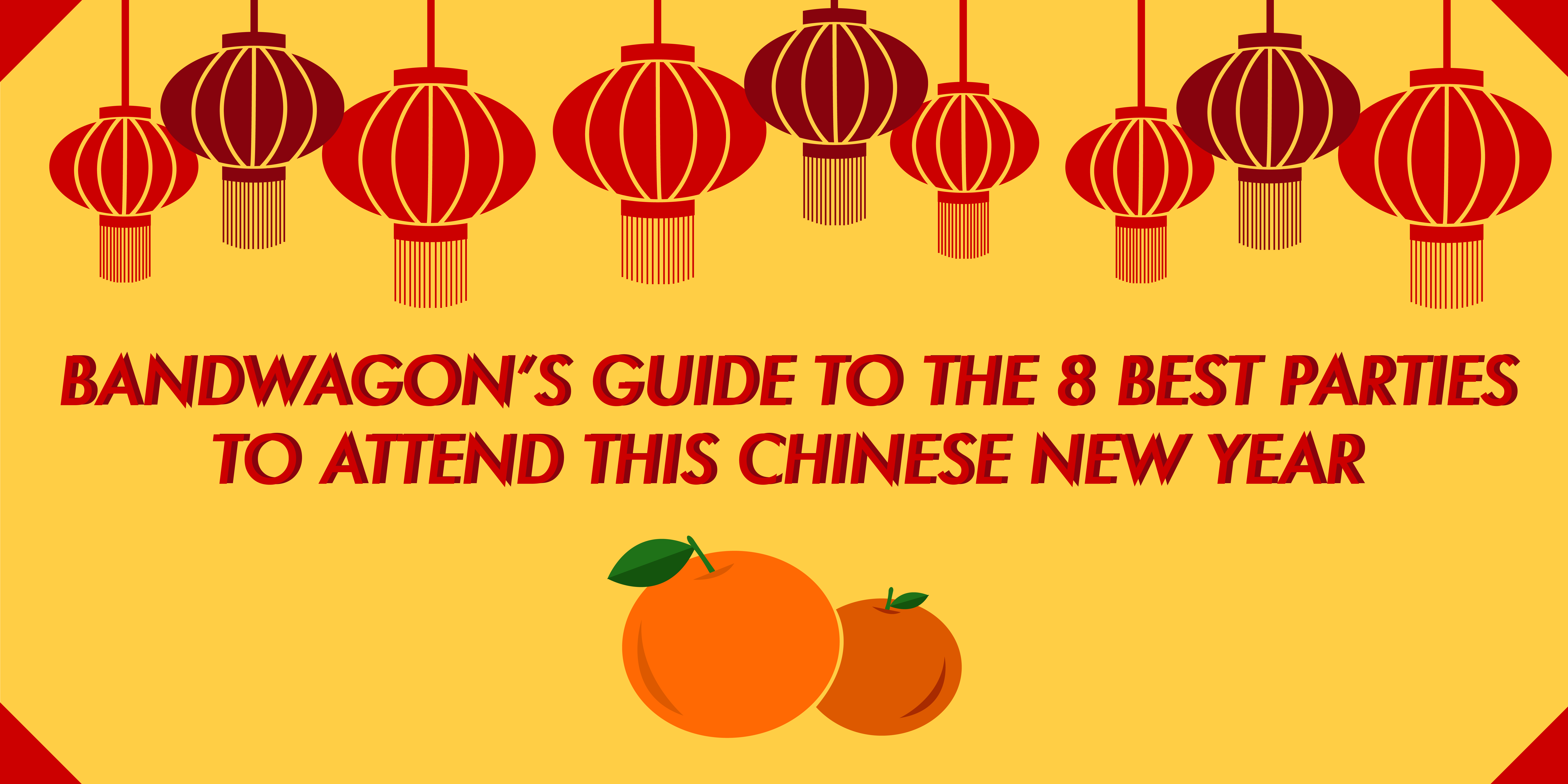 Bandwagon's guide to the 8 best parties to attend this Chinese New Year