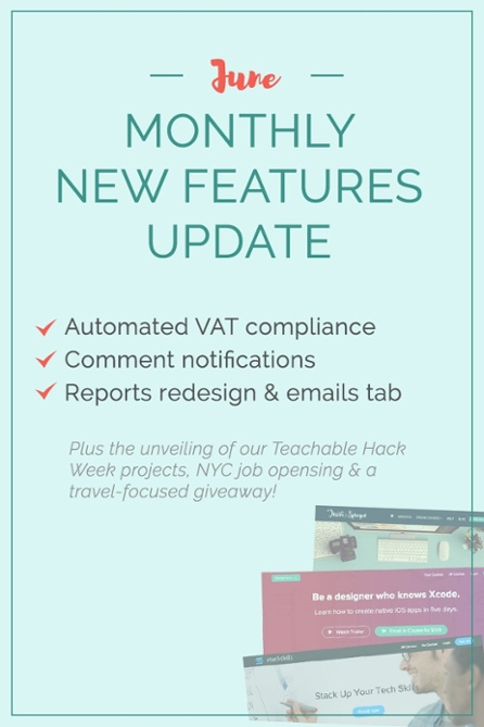 Teachable's June Product Update to help you create and sell a beautiful online course. We're talking VAT compliance (we know, finally!), comment notifications, a redesign of the reports & email tabs, plus a feature that no one is using and it's making us sad. Plus! All of the projects created in Teachable's Hack Week. You know you want to read this, so click now!
