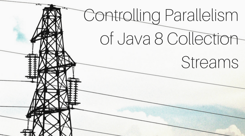 Controlling Parallelism of Java 8 Collection Streams