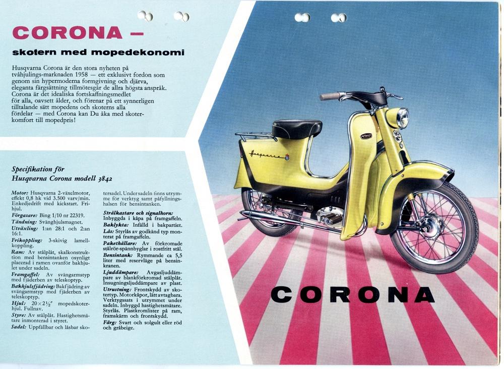Annons för Husqvarna Corona 1959. Formgivare: Sixten Sason.  Husqvarna Corona är en egensinnig och plåtglad skoter från Husqvarna, ritad av Sixten Sason. Den blev inte långvarig på marknaden, 1958-61. Man gjorde ett halvhjärtat försök att lansera den i USA med starkare motor och ännu mer plåt. Såldes även i Finland.